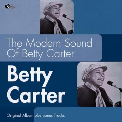 The Modern Sound of Betty Carter (Original Album Plus Bonus Tracks) - Betty Carter