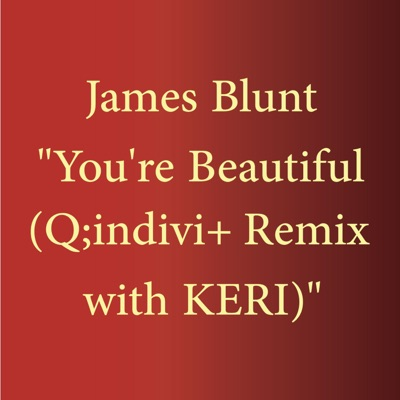 You're Beautiful (Q;indivi+ Remix with KERI) - Single - James Blunt
