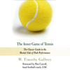 W. Timothy Gallwey - The Inner Game of Tennis: The Classic Guide to the Mental Side of Peak Performance (Unabridged) portada