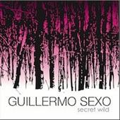 Guillermo Sexo - Secret Wild