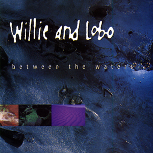 Willie and Lobo - Between the Waters