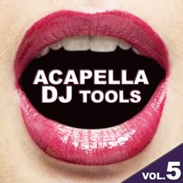 Acapella DJ Tools Vol 5 by Various Artists on iTunes