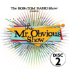 The Mr. Obvious Show - Disc 2 - Bob and Tom