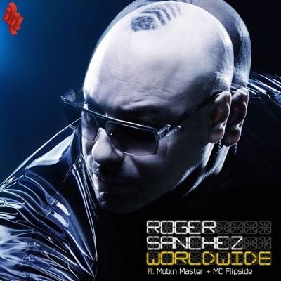 Worldwide (feat. Mobin Master & MC Flipside) - Roger Sanchez