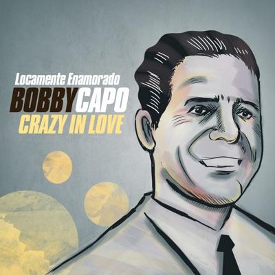 Locamente Enamorado (Crazy In Love) - Bobby Capó