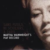 Sans Fusils, Ni Souliers, à Paris  Martha Wainwright's Piaf Record-Martha Wainwright