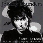 The Best of Johnny Thunders: Born Too Loose