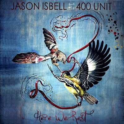 Here We Rest - Jason Isbell and the 400 Unit album