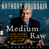 Anthony Bourdain - Medium Raw: A Bloody Valentine to the World of Food and the People Who Cook (Unabridged)  artwork