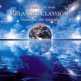 the best of the most relaxing classical music in the universe by various artists on apple music. Black Bedroom Furniture Sets. Home Design Ideas