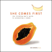 Download She Comes First: The Thinking Man's Guide to Pleasuring a Woman (Unabridged) Audio Book
