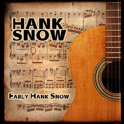 Early Hank Snow - Hank Snow