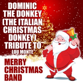 Italian Christmas Music.Dominic The Donkey The Italian Christmas Donkey Tribute To Lou Monte Single By Merry Christmas Band