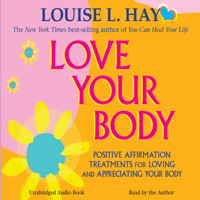 Louise L. Hay - Love Your Body: A Positive Affirmation Guide for Loving and Appreciating Your Body (Unabridged) artwork