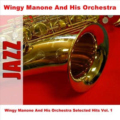Wingy Manone and His Orchestra Selected Hits Vol. 1 - Wingy Manone & His Orchestra