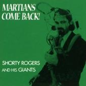 Shorty Rogers - Martians Come Back