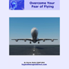 Darren Marks - Overcome Your Fear of Flying: Learn to Relax and Enjoy Your Next Flight (Unabridged) artwork