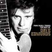 Dave Edmunds - From Small Things (Big Things One Day Come) (Album Version)
