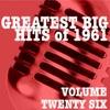 Greatest Big Hits of 1961, Vol. 26