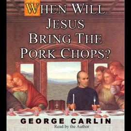 When Will Jesus Bring the Pork Chops? (Unabridged) audiobook