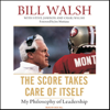 Bill Walsh, Steve Jamison & Craig Walsh - The Score Takes Care of Itself: My Philosophy of Leadership (Unabridged)  artwork