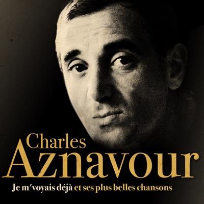 Je m'voyais déjà et ses plus belles chansons (Remasterisée) - Charles Aznavour