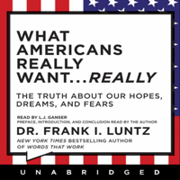 What Americans Really Want...Really: The Truth About Our Hopes, Dreams, and Fears (Unabridged)