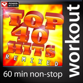 Top 40 Hits Remixed (60 Min Non Stop Workout Mix)-Power Music Workout