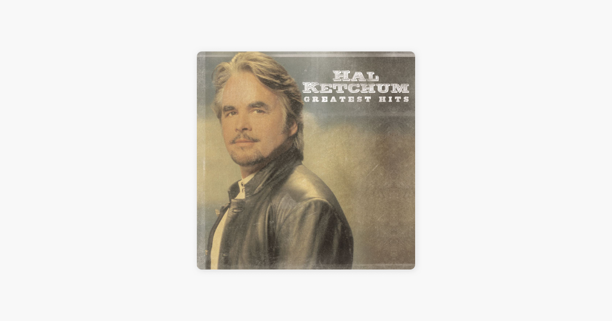 greatest hits by hal ketchum on apple music apple music