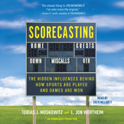 Download Scorecasting: The Hidden Influences Behind How Sports Are Played and Games Are Won (Unabridged) Audio Book