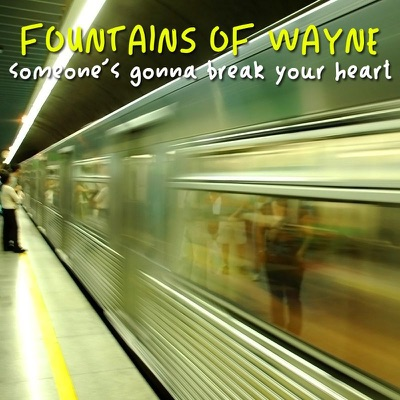Someone's Gonna Break Your Heart - Single - Fountains Of Wayne
