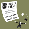 Carmen Reinhart & Kenneth Rogoff - This Time Is Different: Eight Centuries of Financial Folly (Unabridged) artwork