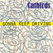 The Catbirds - Gonna Keep Driving