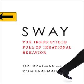Sway: The Irresistible Pull of Irrational Behavior (Unabridged) audiobook