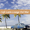Café Latin Lounge del Mar - Various Artists