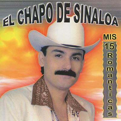 15 Romanticas - El Chapo De Sinaloa