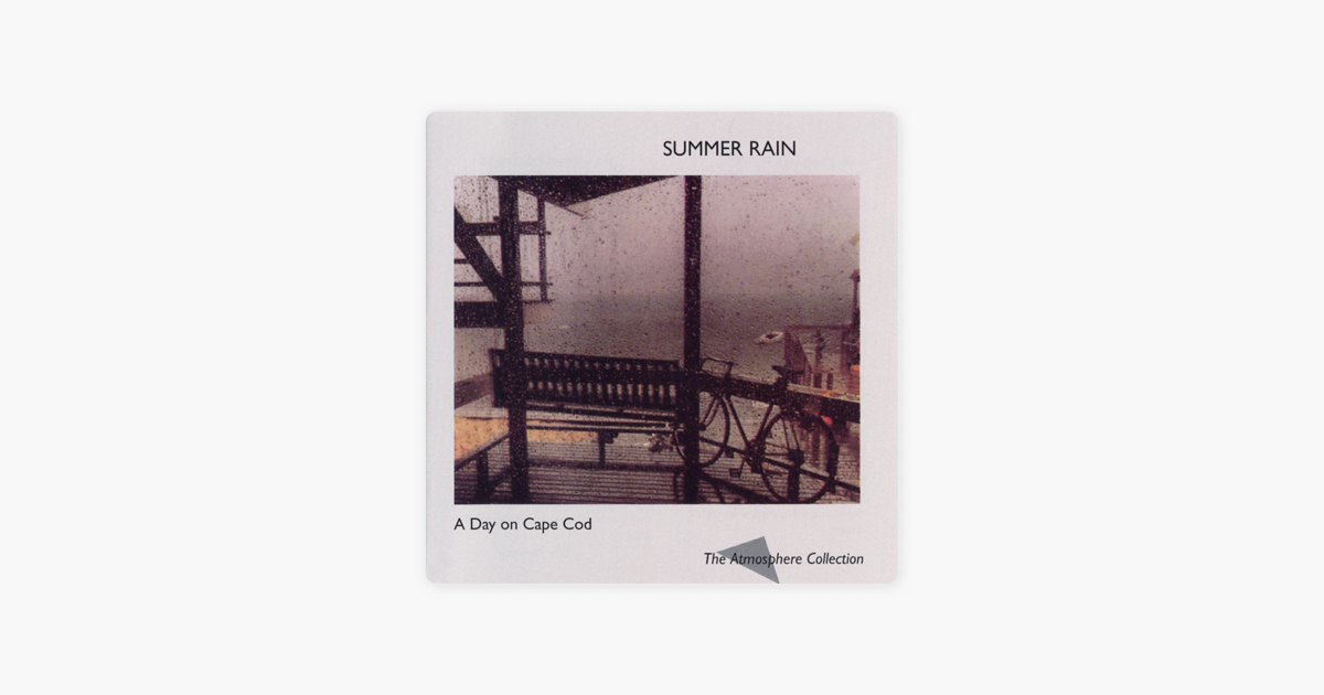 a day on cape cod summer rain ep by atmosphere collection on apple music. Black Bedroom Furniture Sets. Home Design Ideas
