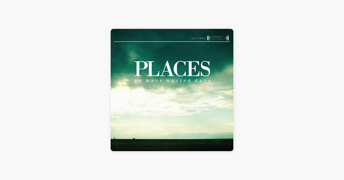 ‎No More Wasted Days by Places on iTunes