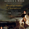 Gordon S. Wood - Revolutionary Characters: What Made the Founders Different (Unabridged)  artwork