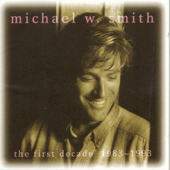 The First Decade: 1983 1993-Michael W. Smith