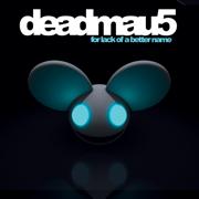 For Lack of a Better Name (Bonus Track Version) - deadmau5 - deadmau5