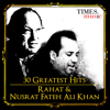30 Greatest Hits - Rahat and Nusrat Fateh Ali Khan - Rahat Fateh Ali Khan & Nusrat Fateh Ali Khan