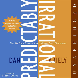 Predictably Irrational: The Hidden Forces That Shape Our Decisions (Unabridged) audiobook