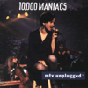 MTV Unplugged: 10,000 Maniacs - 10,000 Maniacs