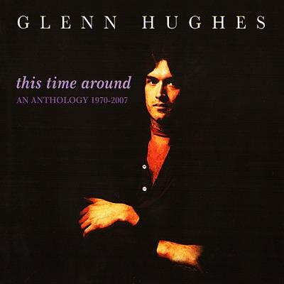This Time Around: An Anthology 1970-2007 - Glenn Hughes