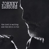 Johnny Sansone - The Lord Is Waiting the Devil Is Too