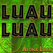Luau Luau - Authentic Ukulele Luau Music - Aloha Luau - Aloha Luau