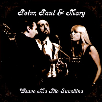 Weave Me the Sunshine - Peter Paul and Mary