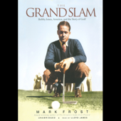 The Grand Slam: Bobby Jones, America, and the Story of Golf (Unabridged)