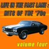 Life In The Fast Lane: Hits Of The '70s Volume 4